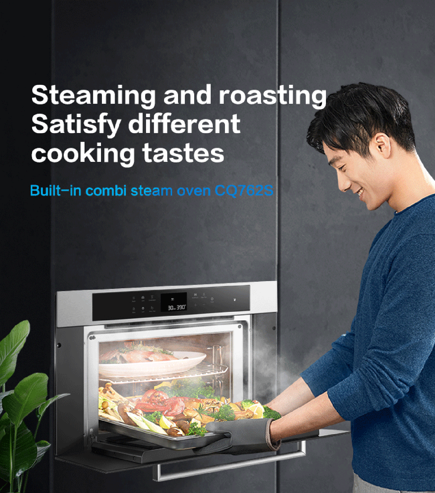 Steaming and roasting<br /> satisfy different cooking tastes<br /> Built-in combi steam oven CQ760